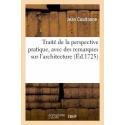Traité de la perspective pratique, avec des remarques sur l'architecture