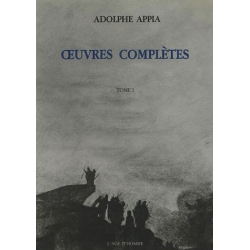 Adolphe Appia - Œuvres complètes - Tome I