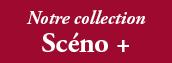 Notre collection Scéno +