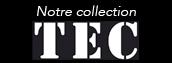 Notre collection TEC